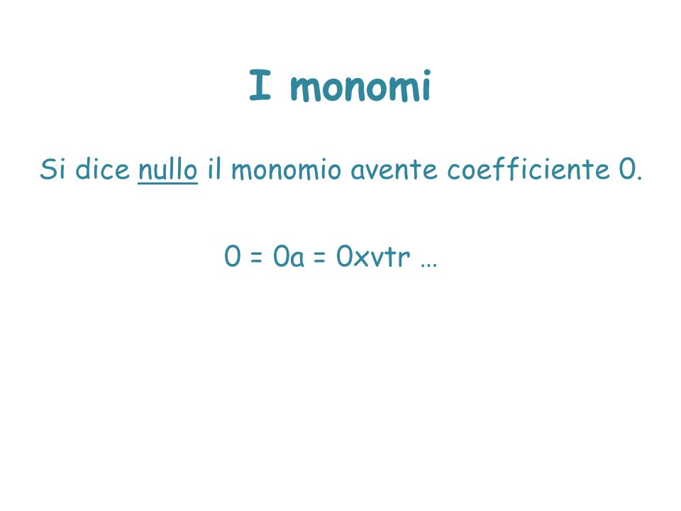 Si dice nullo il monomio avente coefficiente 0.