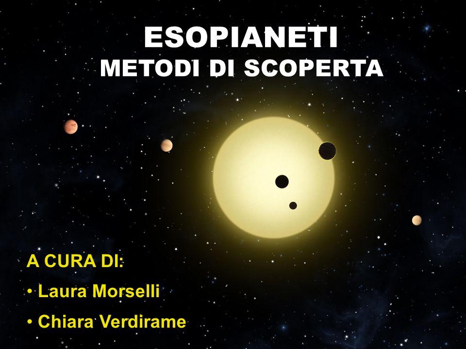 ESOPIANETI METODI DI SCOPERTA A CURA DI: Laura Morselli