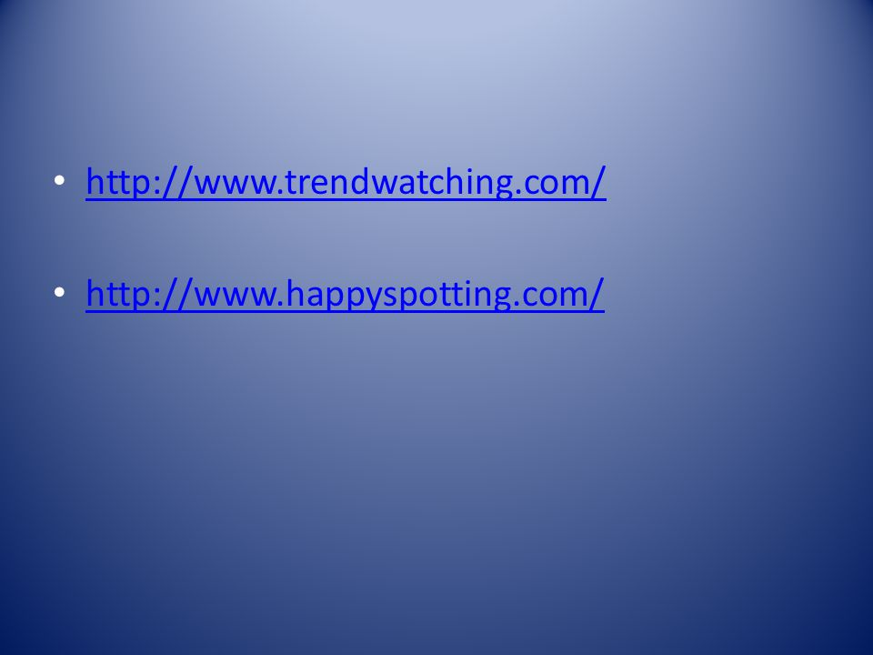 http://www.trendwatching.com/ http://www.happyspotting.com/