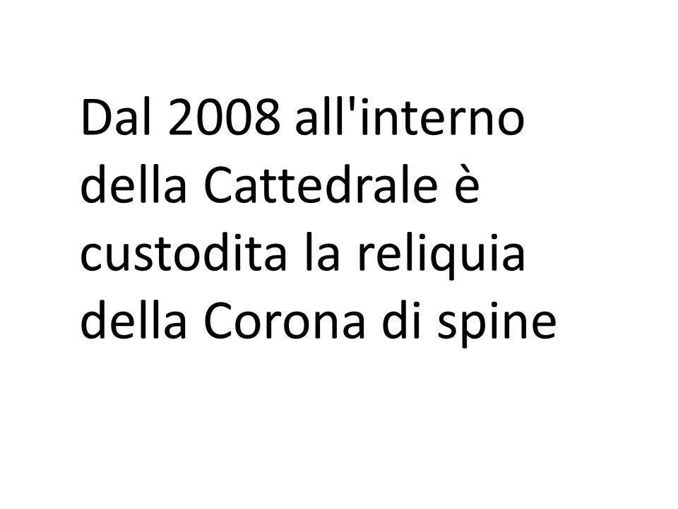 Dal 2008 all interno della Cattedrale è custodita la reliquia della Corona di spine