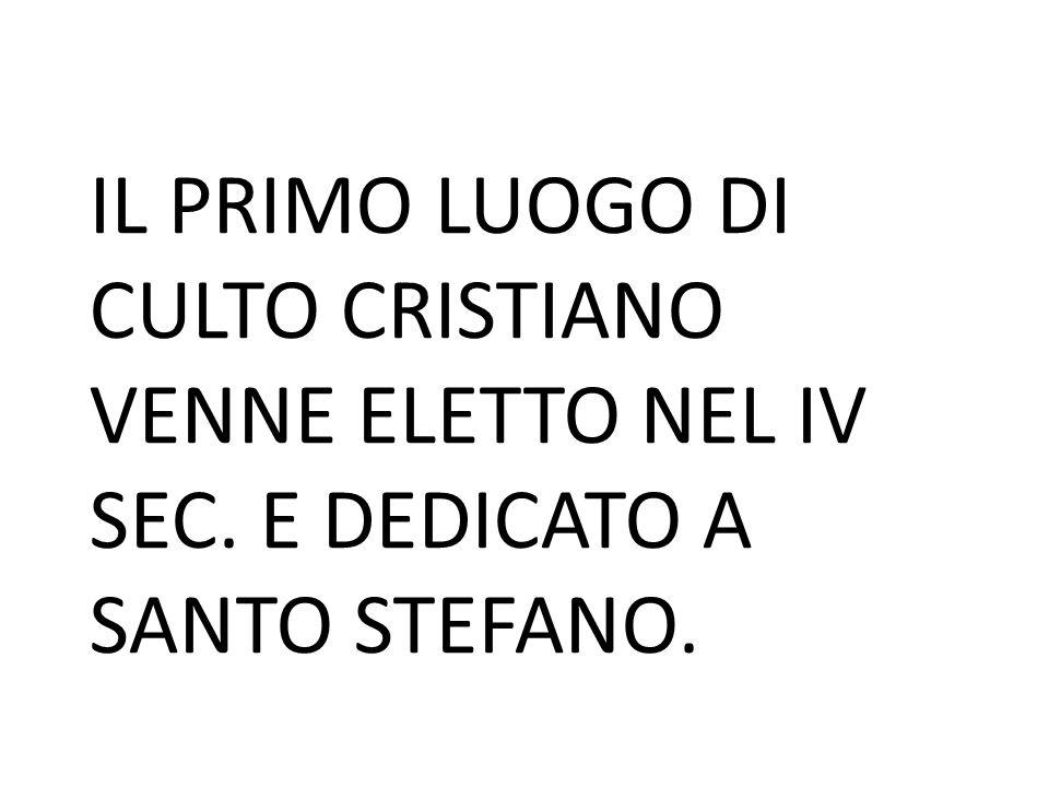 IL PRIMO LUOGO DI CULTO CRISTIANO VENNE ELETTO NEL IV SEC
