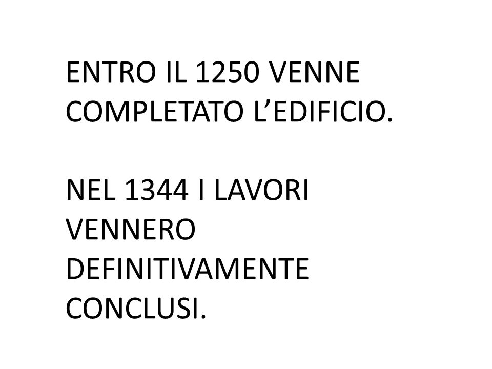 ENTRO IL 1250 VENNE COMPLETATO L'EDIFICIO.