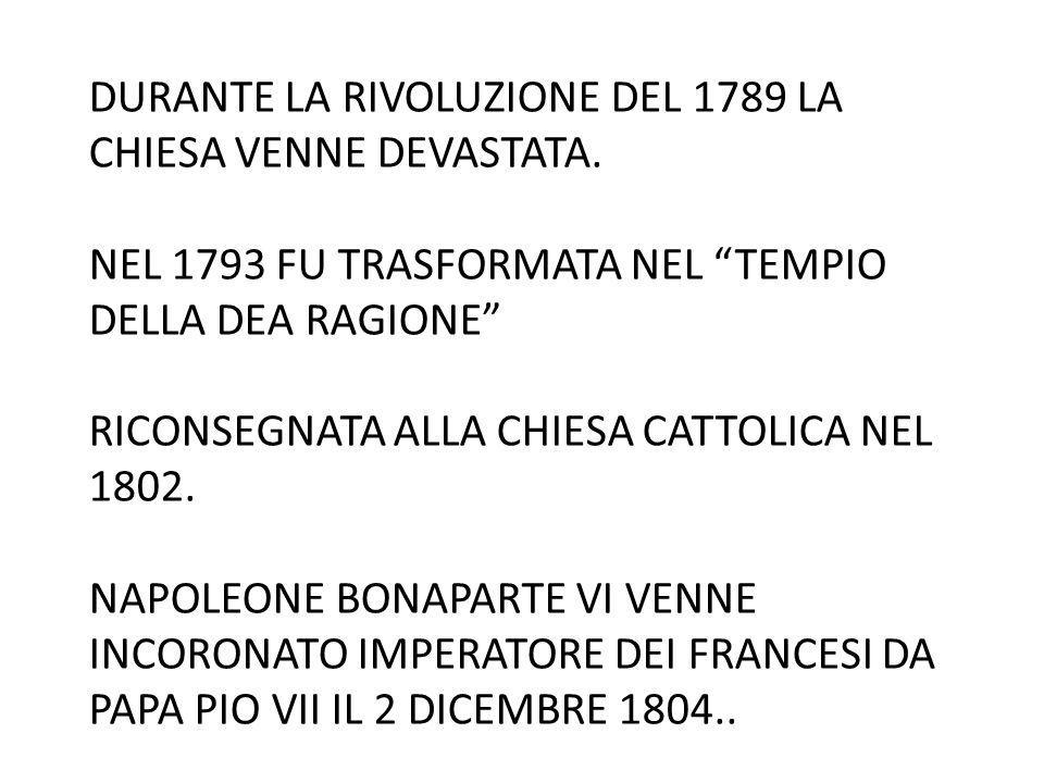 DURANTE LA RIVOLUZIONE DEL 1789 LA CHIESA VENNE DEVASTATA.