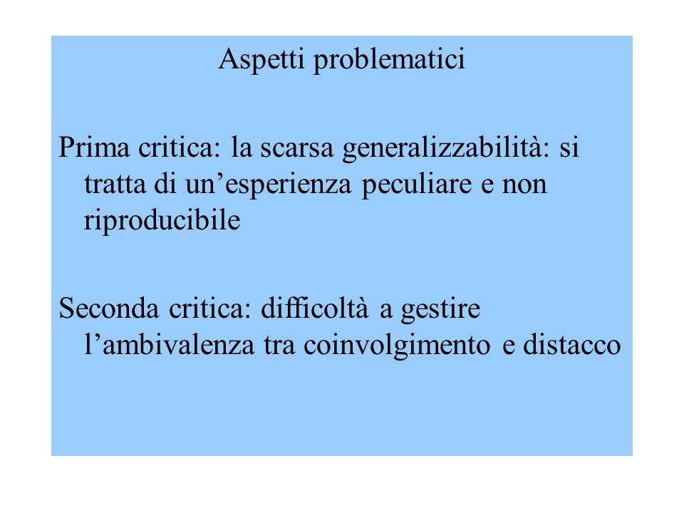 Aspetti problematici Prima critica: la scarsa generalizzabilità: si tratta di un'esperienza peculiare e non riproducibile.