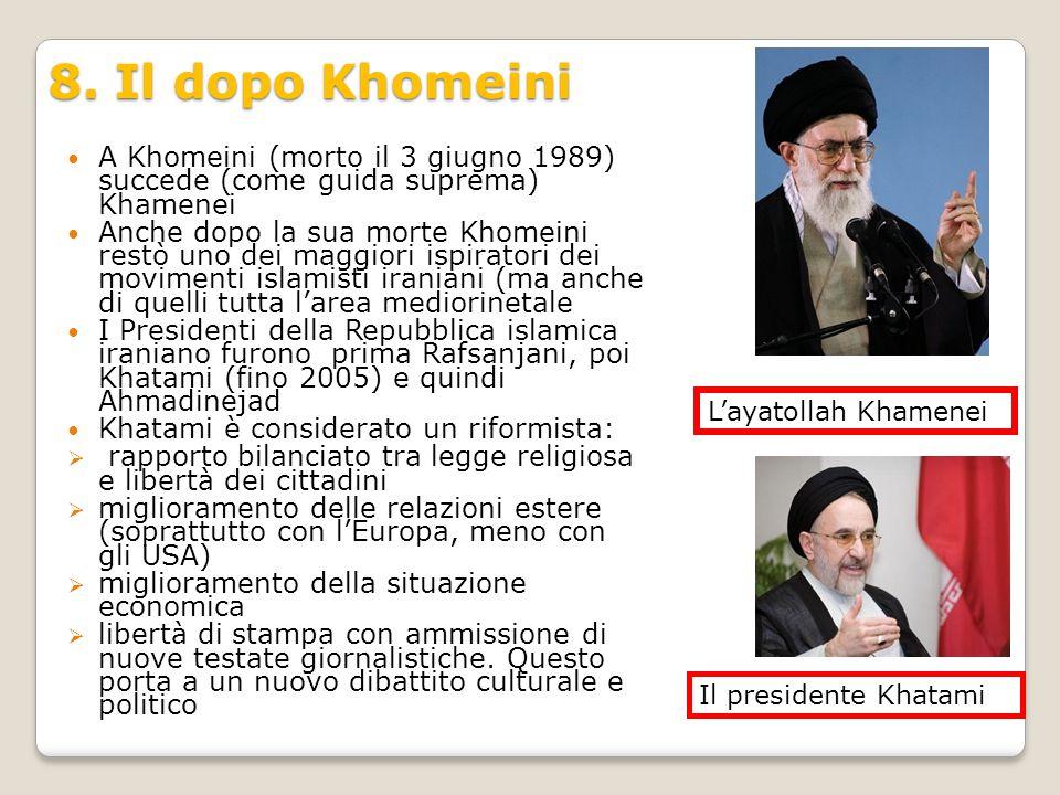8. Il dopo Khomeini A Khomeini (morto il 3 giugno 1989) succede (come guida suprema) Khamenei.