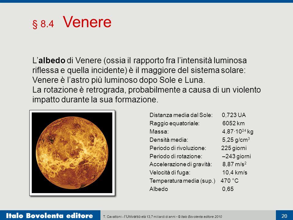 § 8.4 Venere Distanza media dal Sole: 0,723 UA. Raggio equatoriale: 6052 km. Massa: 4,87·1024 kg.