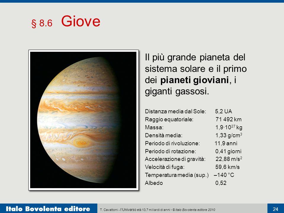 § 8.6 Giove Distanza media dal Sole: 5,2 UA. Raggio equatoriale: 71 492 km. Massa: 1,9·1027 kg.