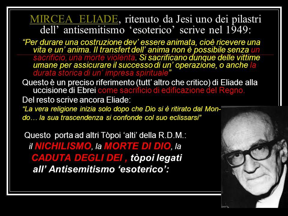 MIRCEA ELIADE, ritenuto da Jesi uno dei pilastri dell' antisemitismo 'esoterico' scrive nel 1949: