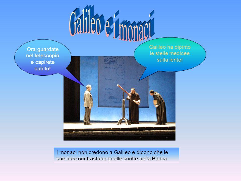 Galileo e i monaci Galileo ha dipinto le stelle medicee sulla lente!
