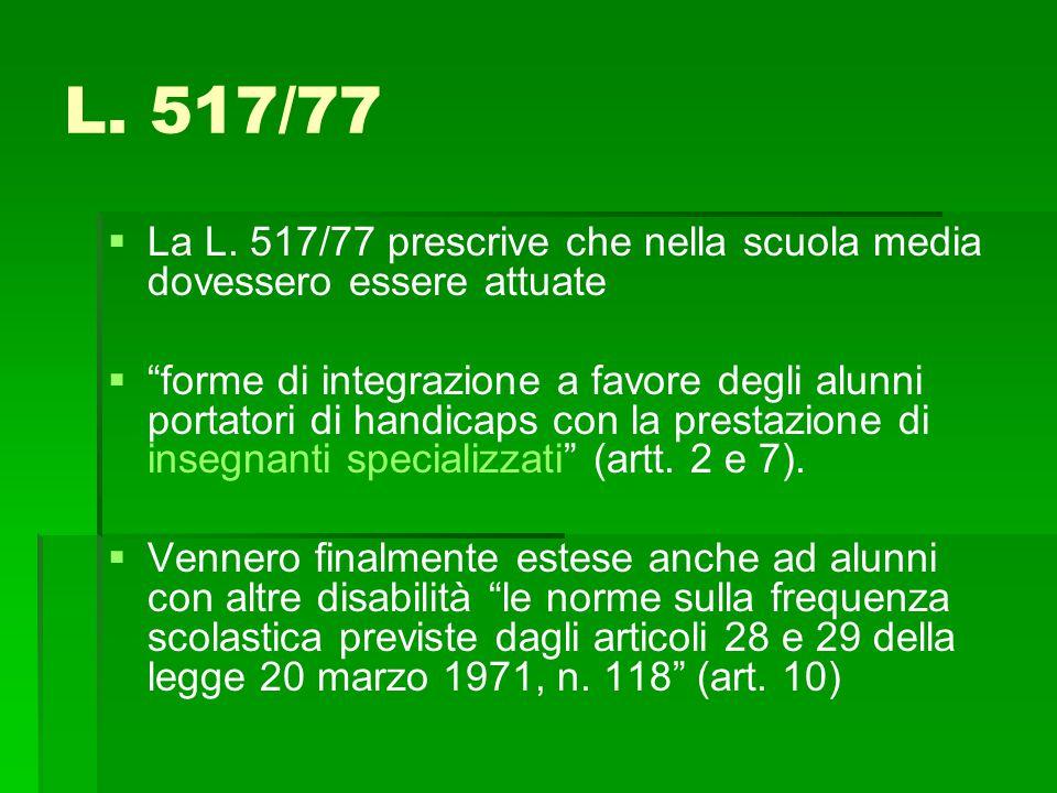 L. 517/77 La L. 517/77 prescrive che nella scuola media dovessero essere attuate.