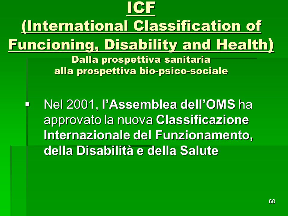 ICF (International Classification of Funcioning, Disability and Health) Dalla prospettiva sanitaria alla prospettiva bio-psico-sociale