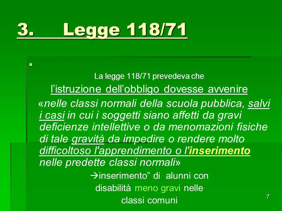 3. Legge 118/71 l'istruzione dell'obbligo dovesse avvenire