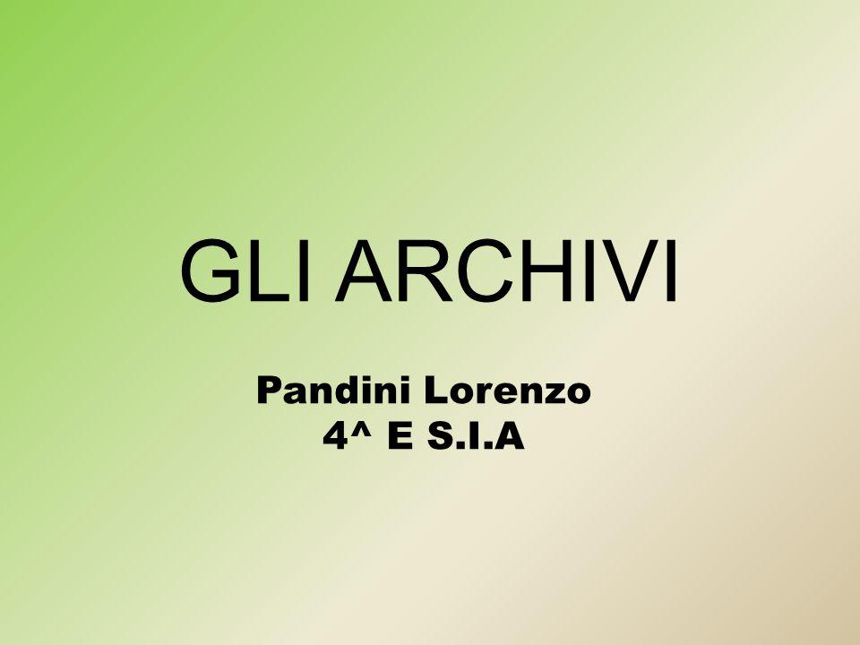 GLI ARCHIVI Pandini Lorenzo 4^ E S.I.A