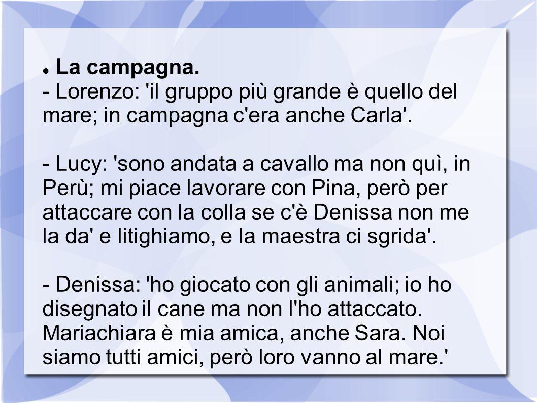 La campagna. - Lorenzo: il gruppo più grande è quello del mare; in campagna c era anche Carla .