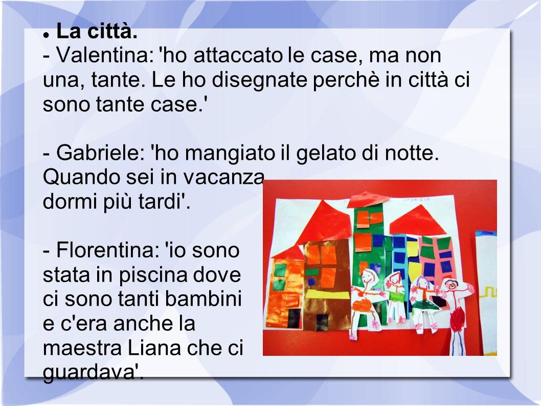 La città. - Valentina: ho attaccato le case, ma non una, tante. Le ho disegnate perchè in città ci sono tante case.