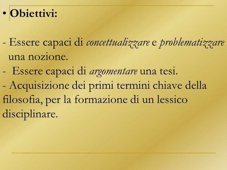 Obiettivi: - Essere capaci di concettualizzare e problematizzare una nozione.