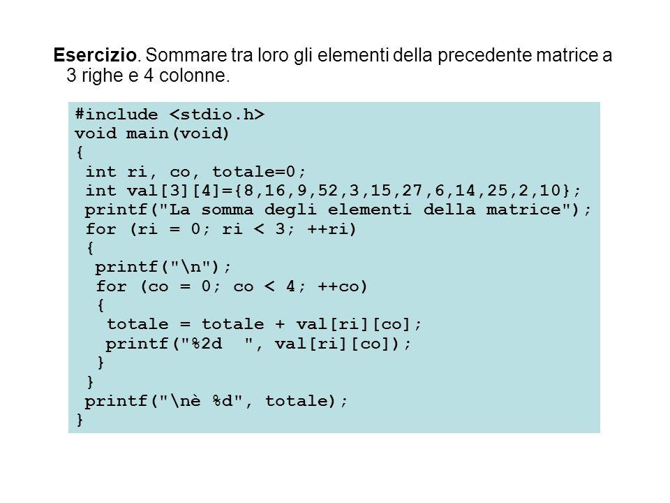 Esercizio. Sommare tra loro gli elementi della precedente matrice a 3 righe e 4 colonne.
