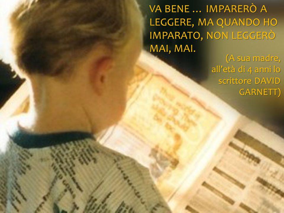 Va bene … imparerò a leggere, ma quando ho imparato, non leggerò mai, mai.