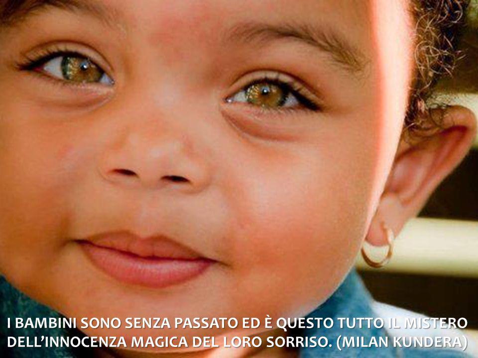 I bambini sono senza passato ed è questo tutto il mistero dell'innocenza magica del loro sorriso.