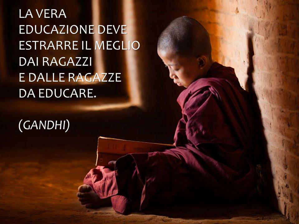 La vera educazione deve estrarre il meglio dai ragazzi e dalle ragazze da educare. (Gandhi)