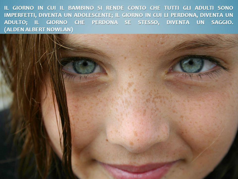 Il giorno in cui il bambino si rende conto che tutti gli adulti sono imperfetti, diventa un adolescente; il giorno in cui li perdona, diventa un adulto; il giorno che perdona se stesso, diventa un saggio.