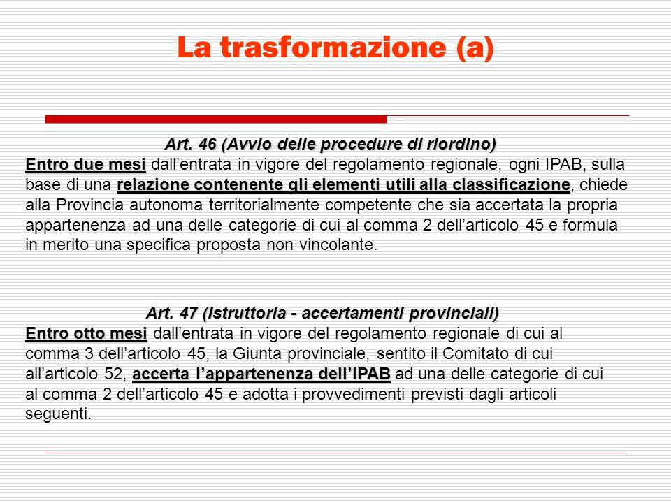 La trasformazione (a) Art. 46 (Avvio delle procedure di riordino)