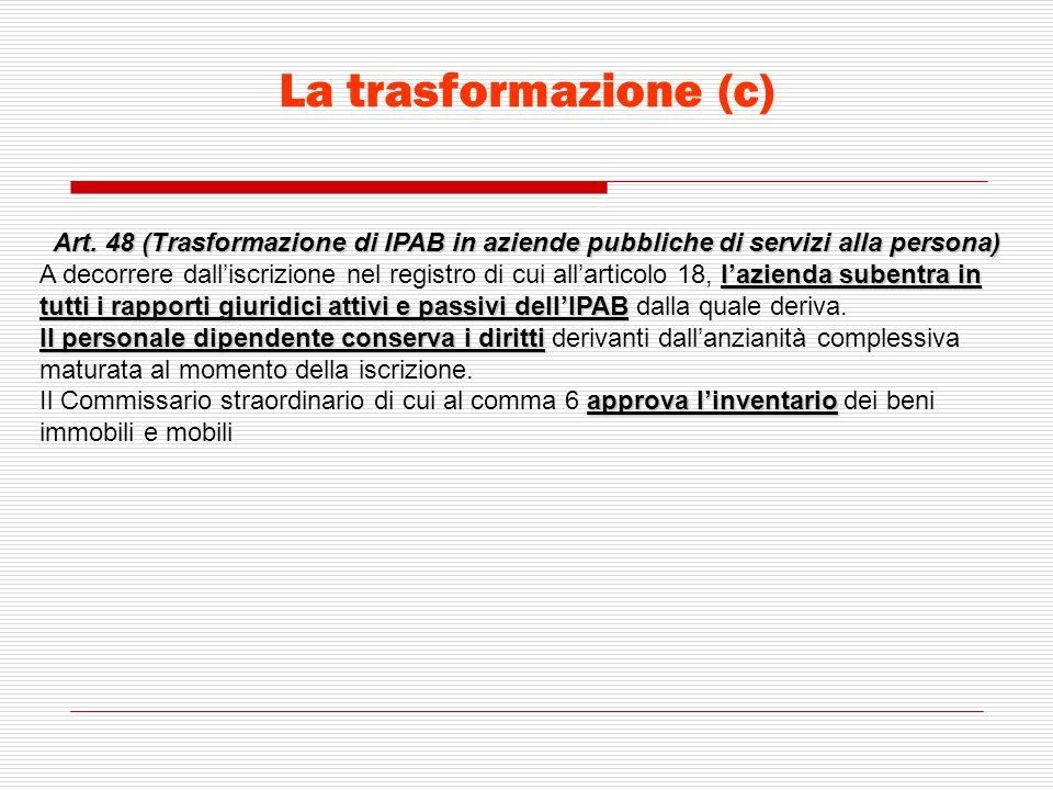La trasformazione (c) Art. 48 (Trasformazione di IPAB in aziende pubbliche di servizi alla persona)