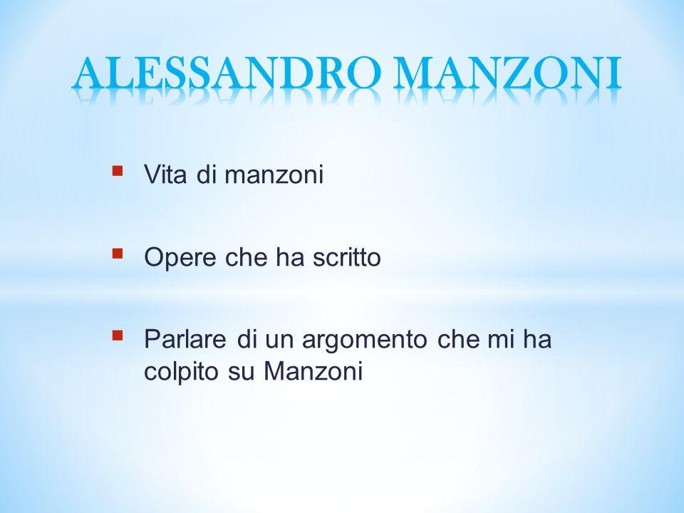 ALESSANDRO MANZONI Vita di manzoni Opere che ha scritto
