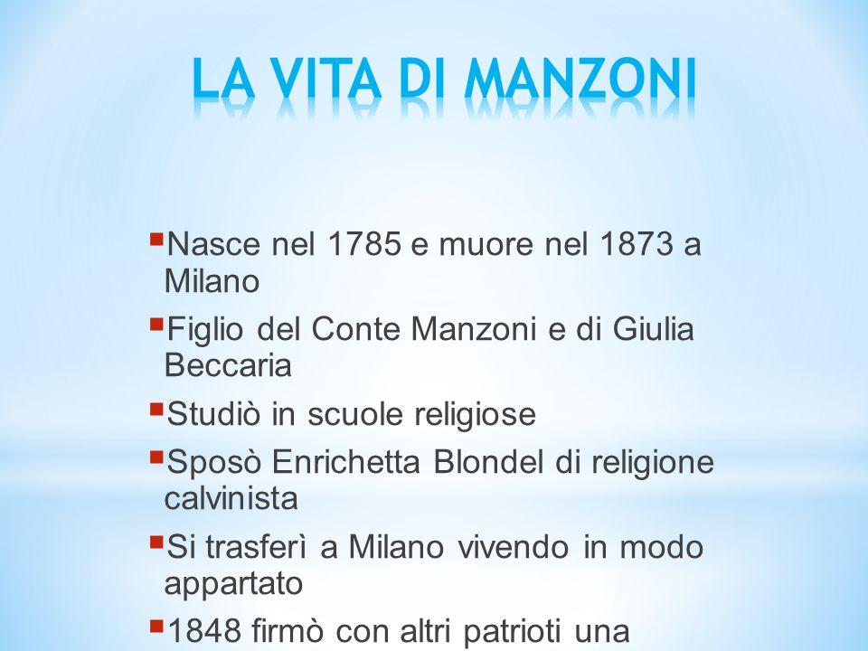 LA VITA DI MANZONI Nasce nel 1785 e muore nel 1873 a Milano