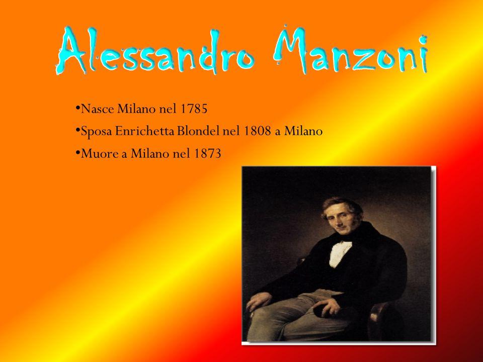 Alessandro Manzoni Nasce Milano nel 1785