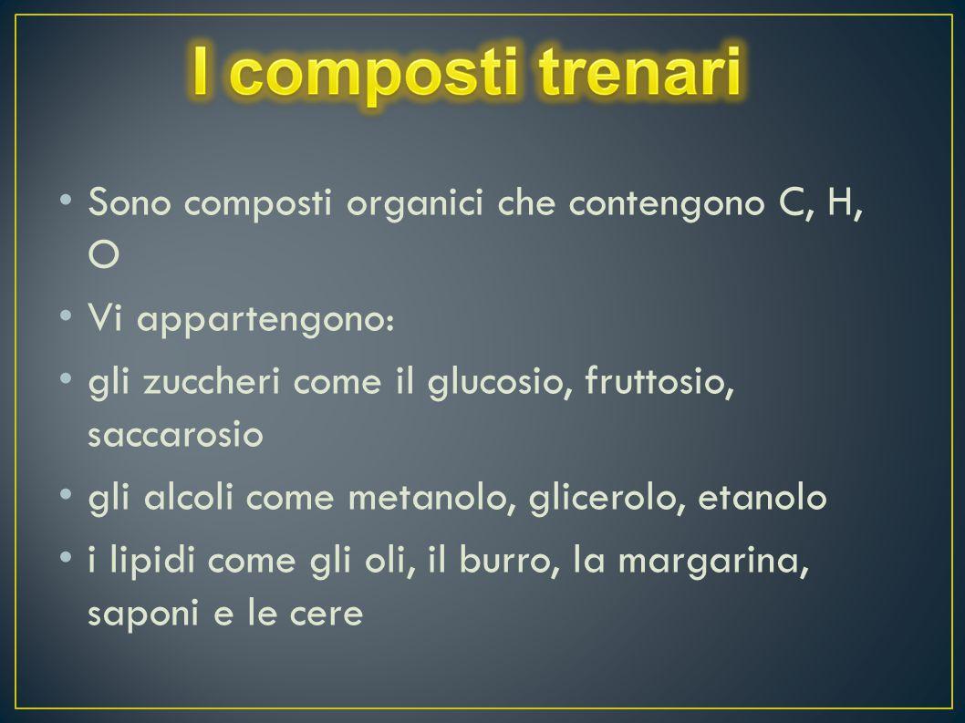 I composti trenari Sono composti organici che contengono C, H, O