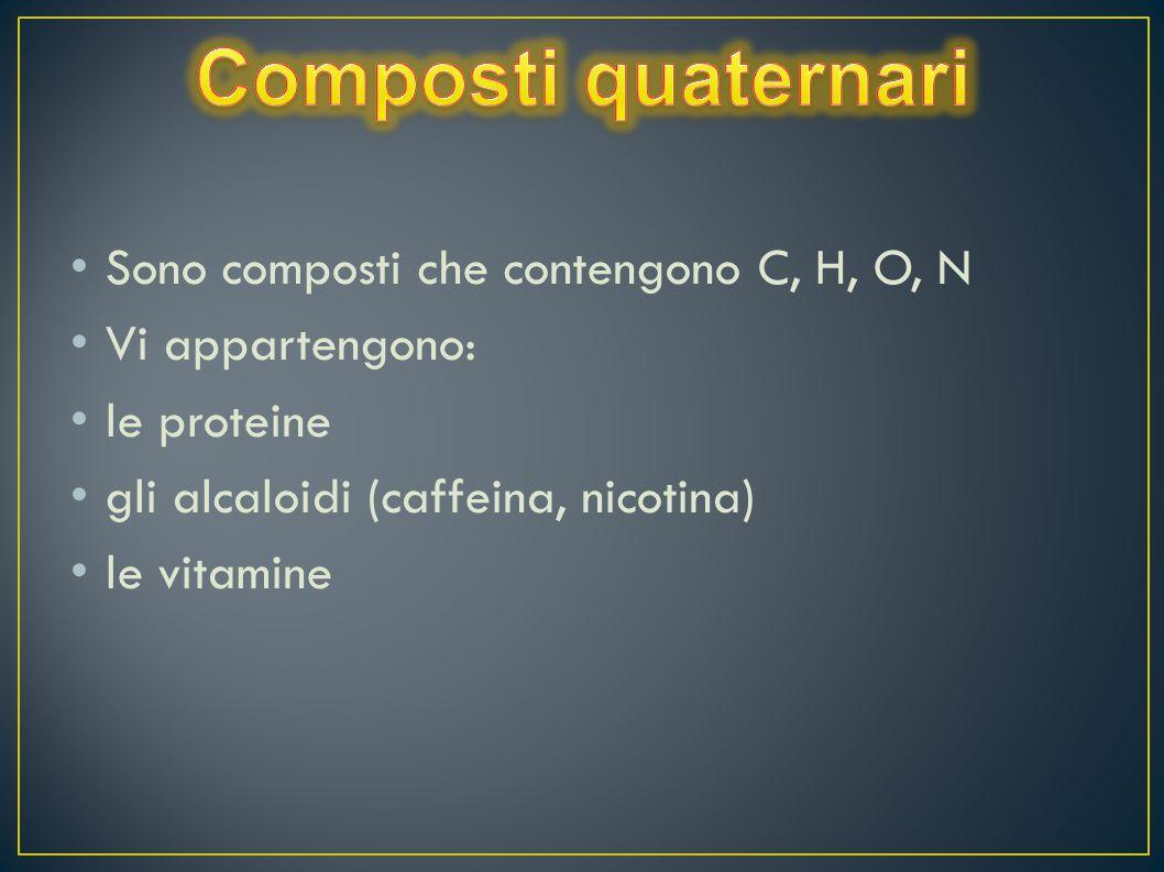 Composti quaternari Sono composti che contengono C, H, O, N