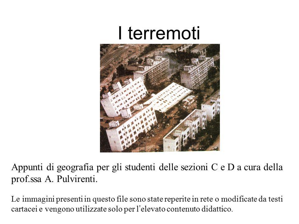 I terremoti Appunti di geografia per gli studenti delle sezioni C e D a cura della prof.ssa A. Pulvirenti.