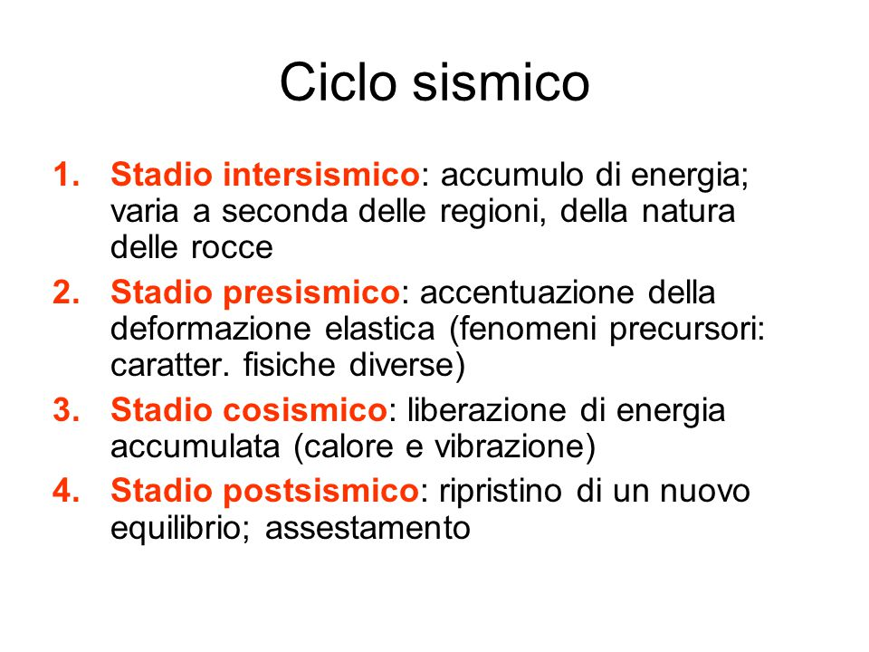Ciclo sismico Stadio intersismico: accumulo di energia; varia a seconda delle regioni, della natura delle rocce.