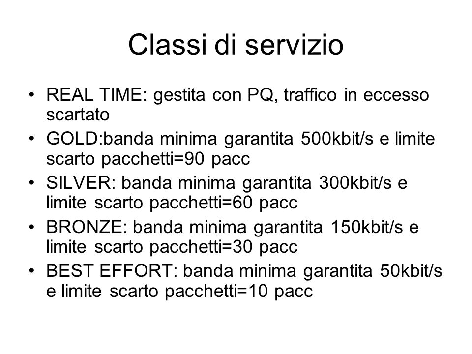 Classi di servizio REAL TIME: gestita con PQ, traffico in eccesso scartato. GOLD:banda minima garantita 500kbit/s e limite scarto pacchetti=90 pacc.