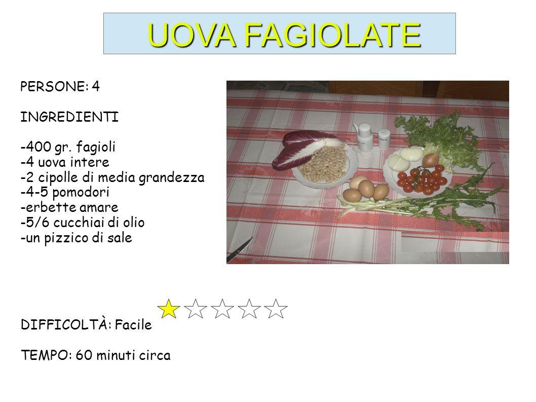 UOVA FAGIOLATE PERSONE: 4 INGREDIENTI -400 gr. fagioli -4 uova intere