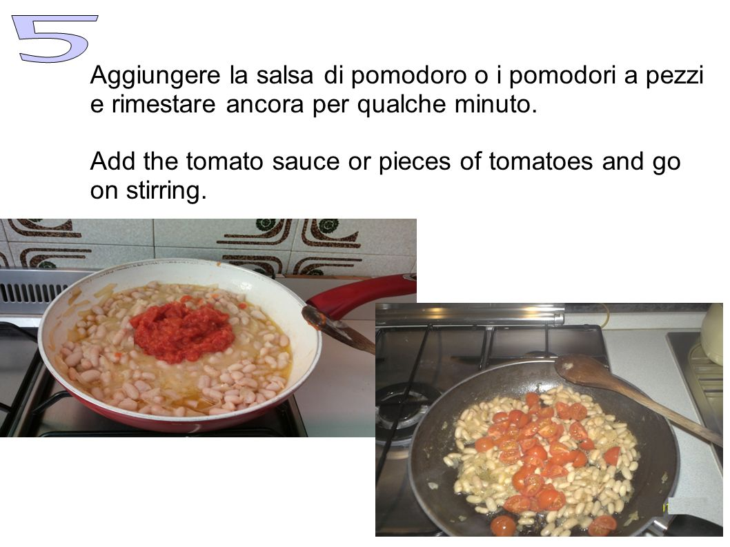 Add the tomato sauce or pieces of tomatoes and go on stirring.