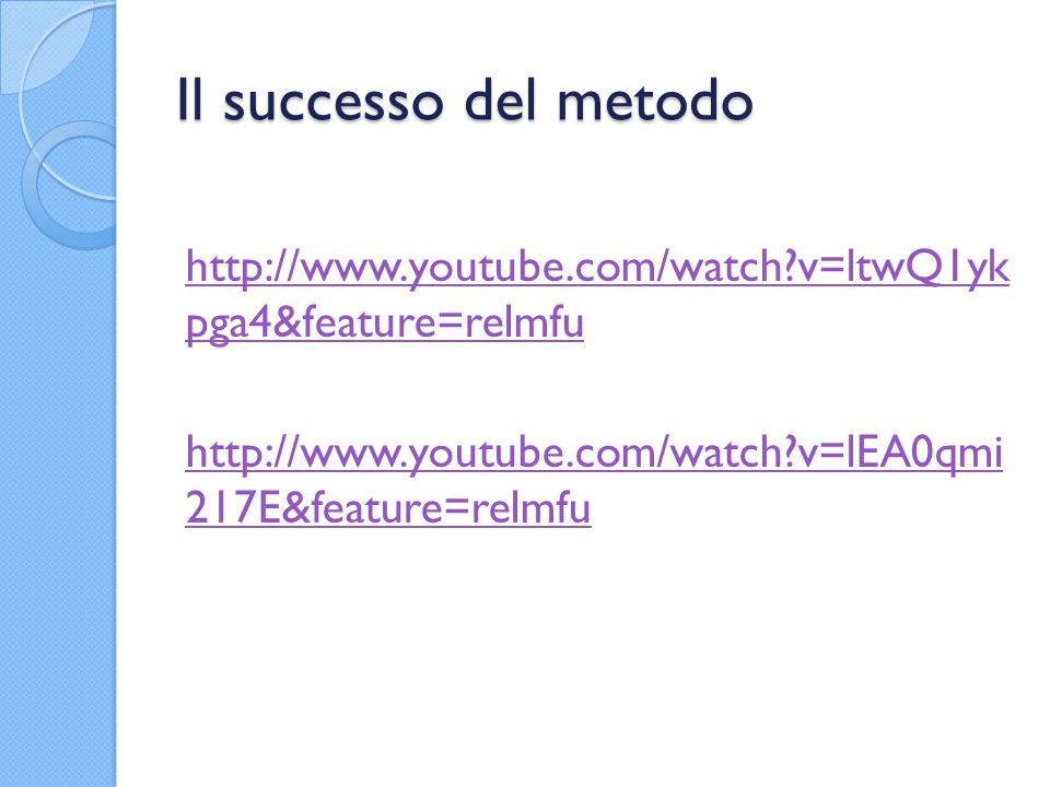 Il successo del metodo http://www.youtube.com/watch v=ltwQ1yk pga4&feature=relmfu.