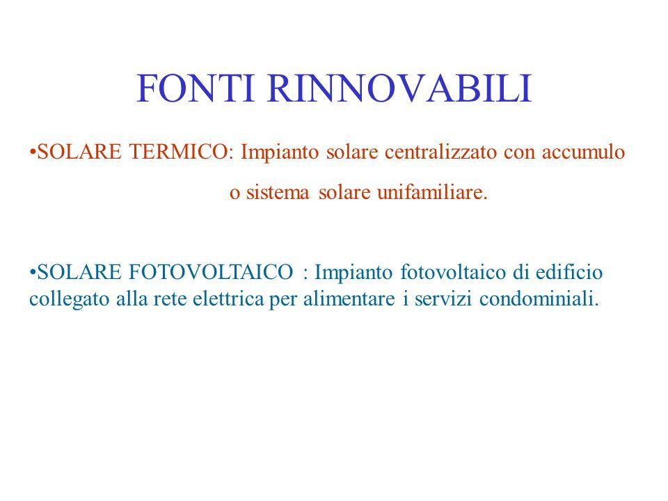FONTI RINNOVABILI SOLARE TERMICO: Impianto solare centralizzato con accumulo. o sistema solare unifamiliare.