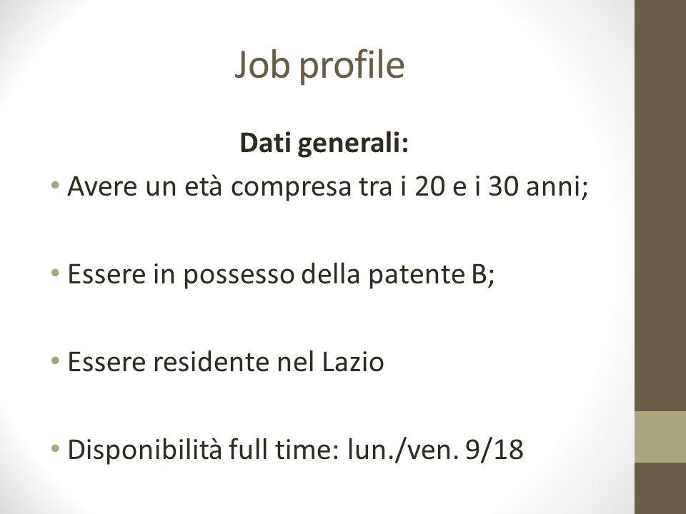 Job profile Dati generali: Avere un età compresa tra i 20 e i 30 anni;