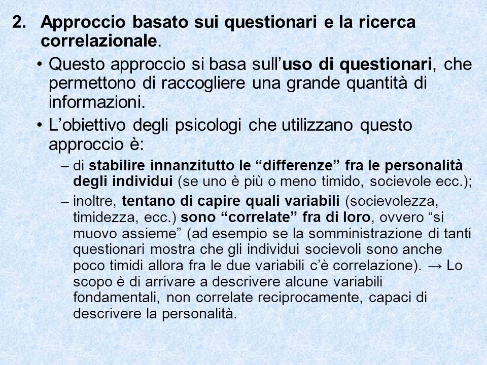 Approccio basato sui questionari e la ricerca correlazionale.