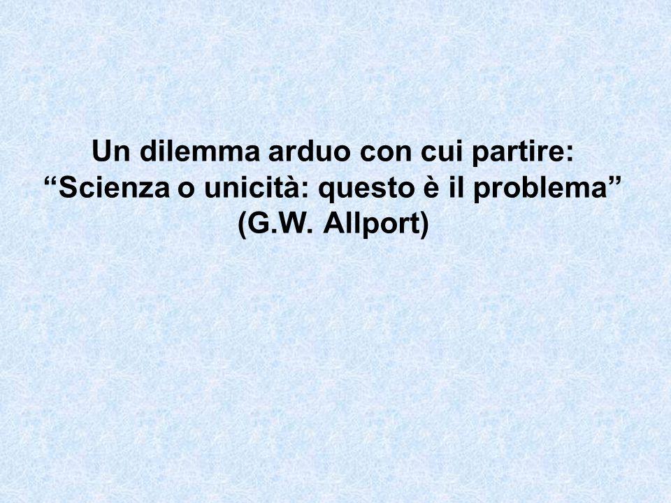 Un dilemma arduo con cui partire: Scienza o unicità: questo è il problema (G.W. Allport)