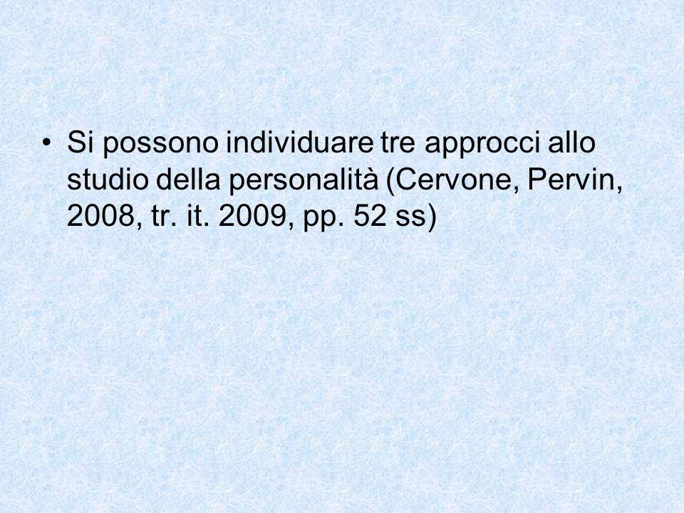 Si possono individuare tre approcci allo studio della personalità (Cervone, Pervin, 2008, tr.