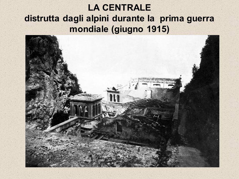 LA CENTRALE distrutta dagli alpini durante la prima guerra mondiale (giugno 1915)