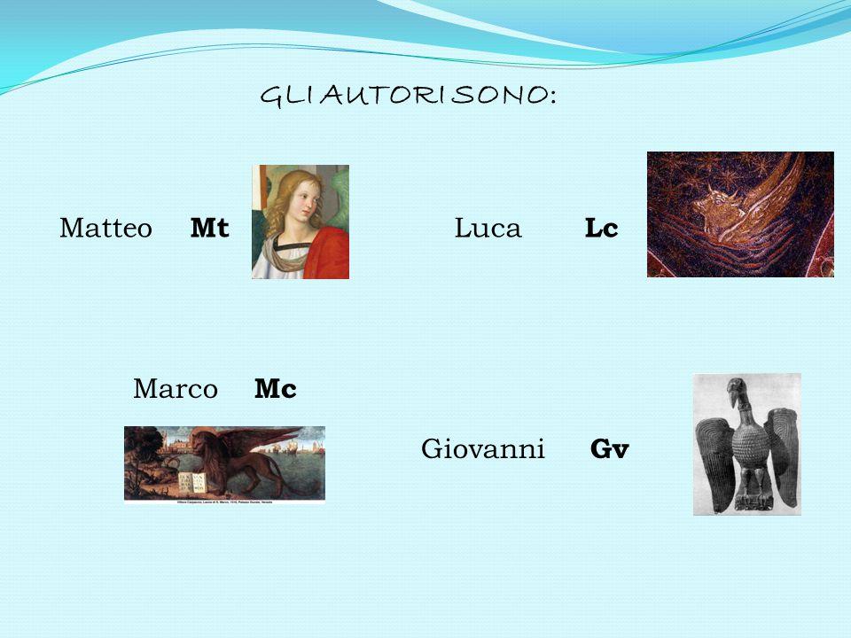 GLI AUTORI SONO: Matteo Mt Luca Lc Marco Mc Giovanni Gv