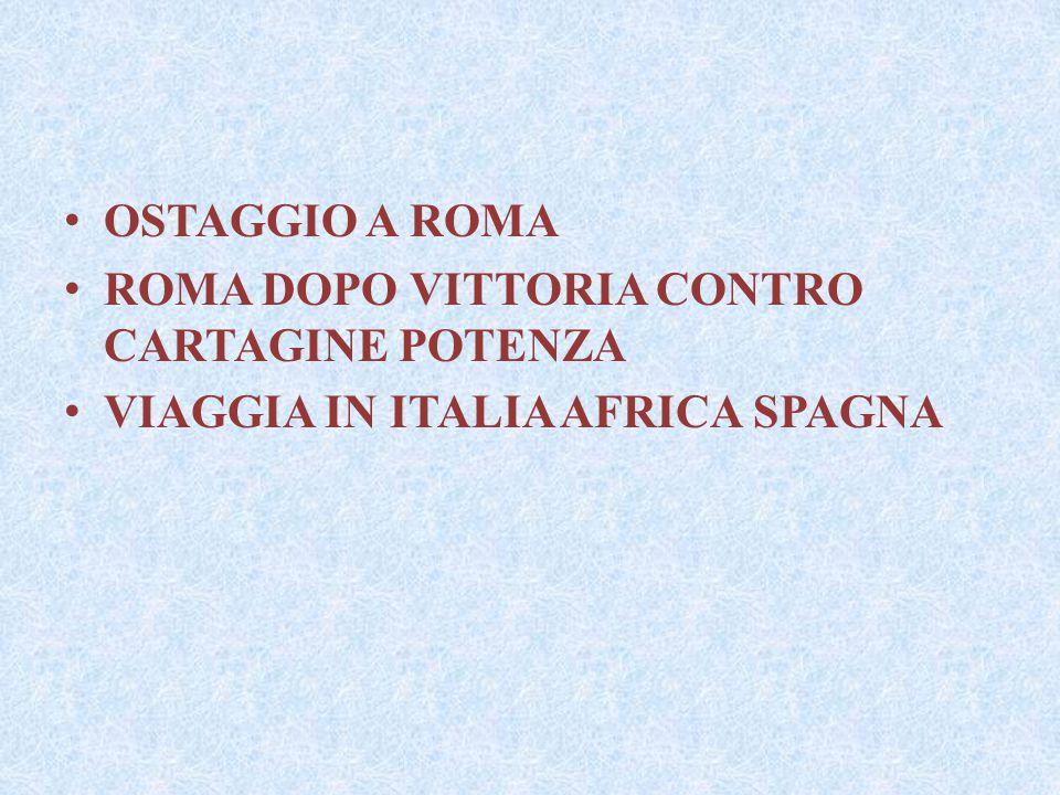 OSTAGGIO A ROMA ROMA DOPO VITTORIA CONTRO CARTAGINE POTENZA VIAGGIA IN ITALIA AFRICA SPAGNA
