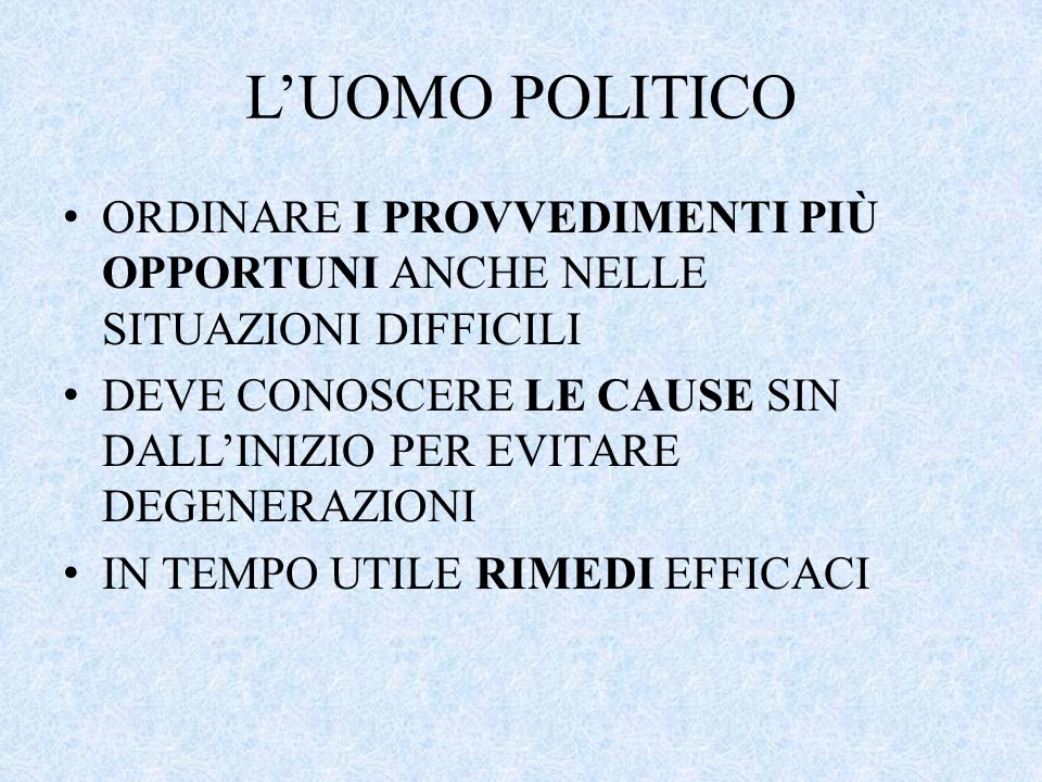 L'UOMO POLITICO ORDINARE I PROVVEDIMENTI PIÙ OPPORTUNI ANCHE NELLE SITUAZIONI DIFFICILI.
