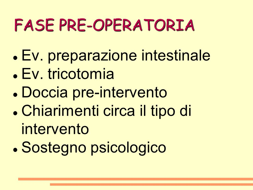 FASE PRE-OPERATORIA Ev. preparazione intestinale. Ev. tricotomia. Doccia pre-intervento. Chiarimenti circa il tipo di intervento.