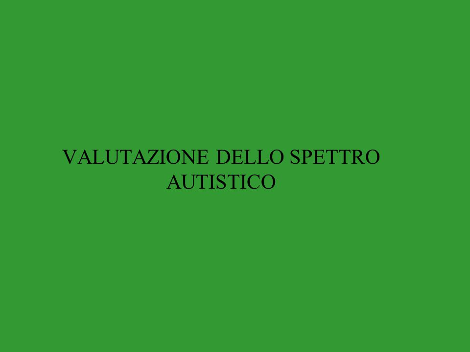 VALUTAZIONE DELLO SPETTRO AUTISTICO