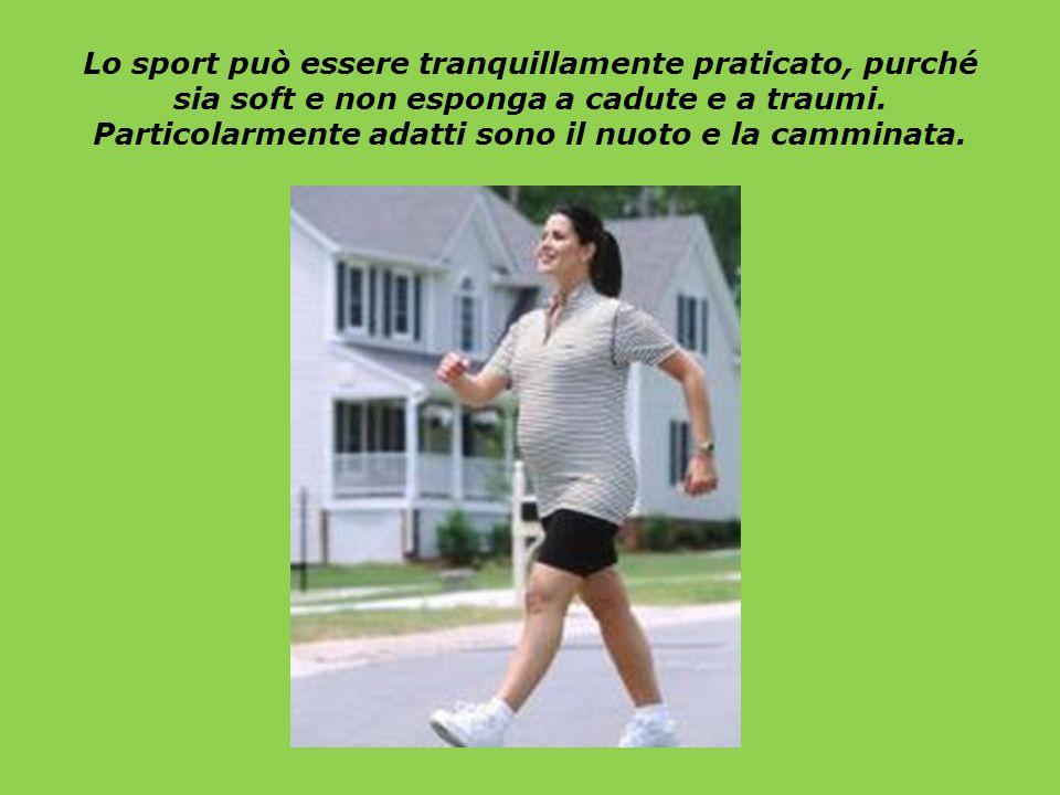 Lo sport può essere tranquillamente praticato, purché sia soft e non esponga a cadute e a traumi.